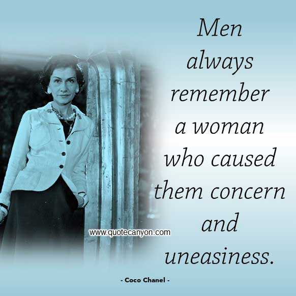 Coco Chanel Quote About Man that says Men always remember a woman who caused them concern and uneasiness