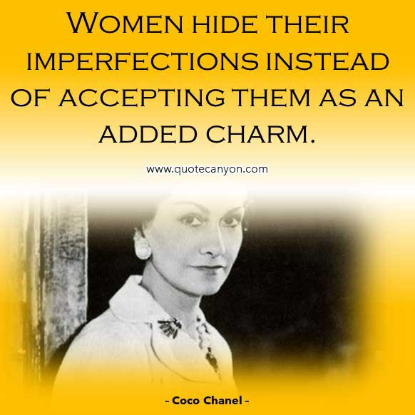 Coco Chanel Quote About Woman that says Women hide their imperfections instead of accepting them as an added charm