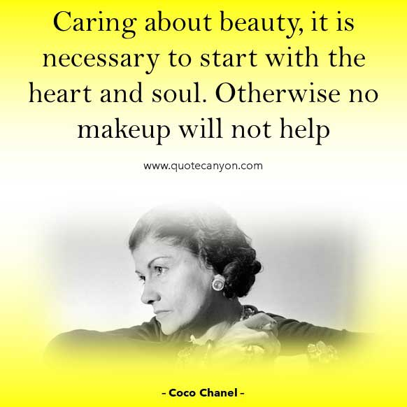 Coco Chanel Quote About makeup that says Caring about beauty, it is necessary to start with the heart and soul. Otherwise no makeup will not help