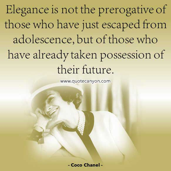 Coco Chanel Quote on Elegance that says Elegance is not the prerogative of those who have just escaped from adolescence
