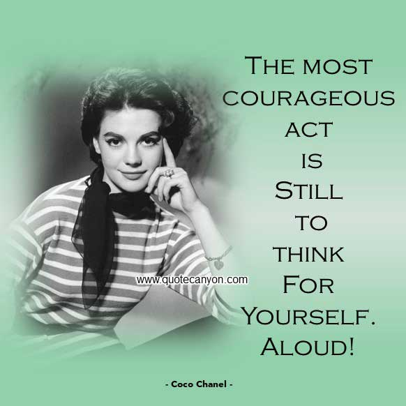 Coco Chanel Quote that says The most courageous act is still to think for yourself. Aloud