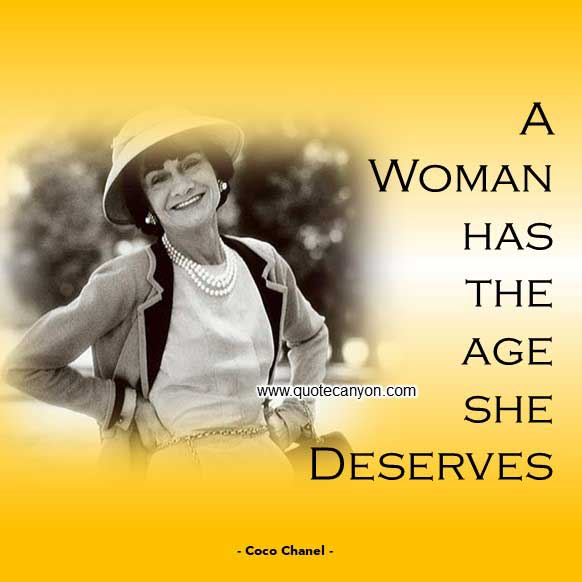 Coco Chanel Quotes About Age that says A woman has the age she deserves