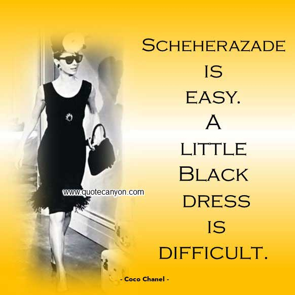 Coco Chanel Quotes About Black that says Scheherazade is easy. A little black dress is difficult