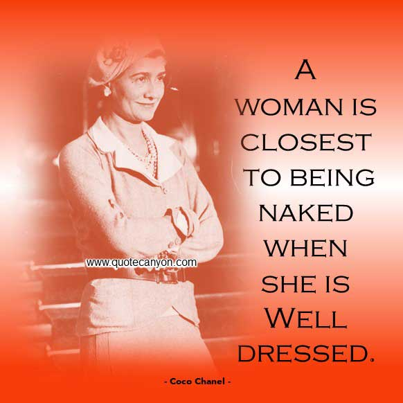 Coco Chanel Quotes About Dress that says A woman is closest to being naked when she is well-dressed