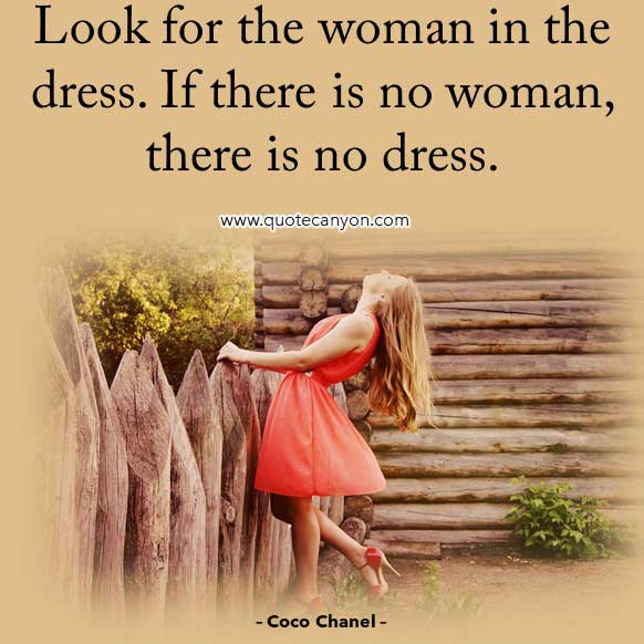 Coco Chanel Quotes About Dress up that says Look for the woman in the dress. If there is no woman, there is no dress