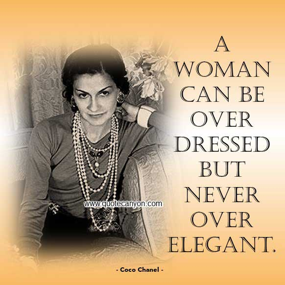 Coco Chanel Quotes About Elegant that says A woman can be over dressed but never over elegant