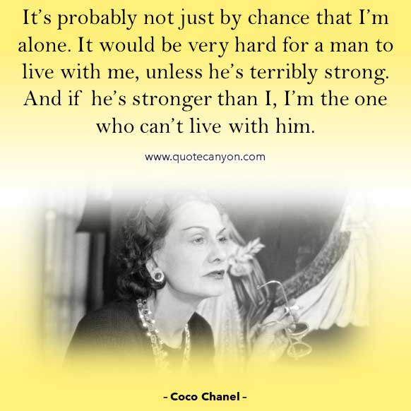 Coco Chanel Quotes About Man that says It's probably not just by chance that I'm alone. It would be very hard for a man to live with me, unless he's terribly strong