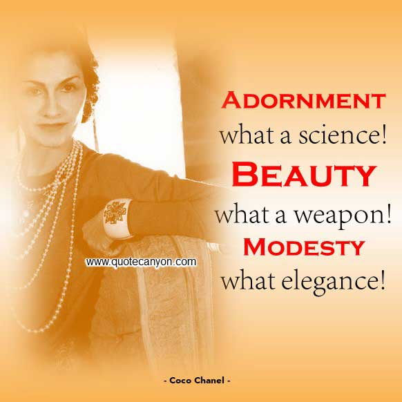 Coco Chanel Quotes On Beauty that says Adornment, what a science! Beauty, what a weapon! Modesty, what elegance!