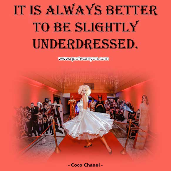 Coco Chanel Quotes On Dress that says It is always better to be slightly underdressed
