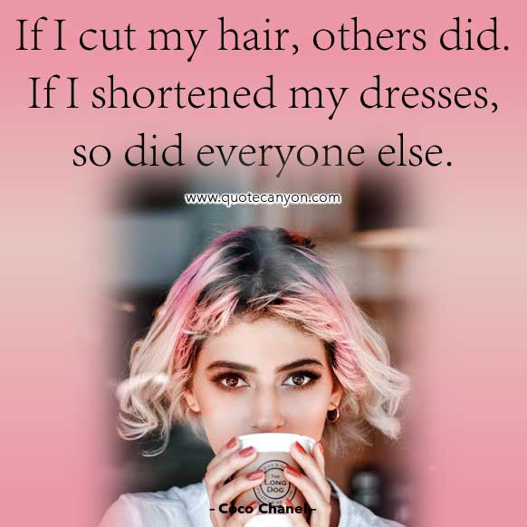 Coco Chanel Quotes On Hair that says If I cut my hair, others did. If I shortened my dresses, so did everyone else