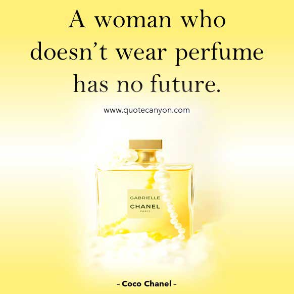Coco Chanel Quotes On Perfume that says A woman who doesn't wear perfume has no future