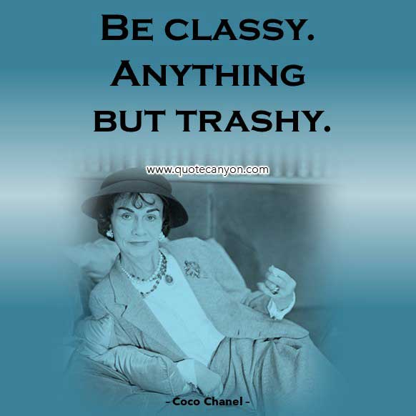 Coco Chanel Quotes On classy that says Be classy. Anything but trashy