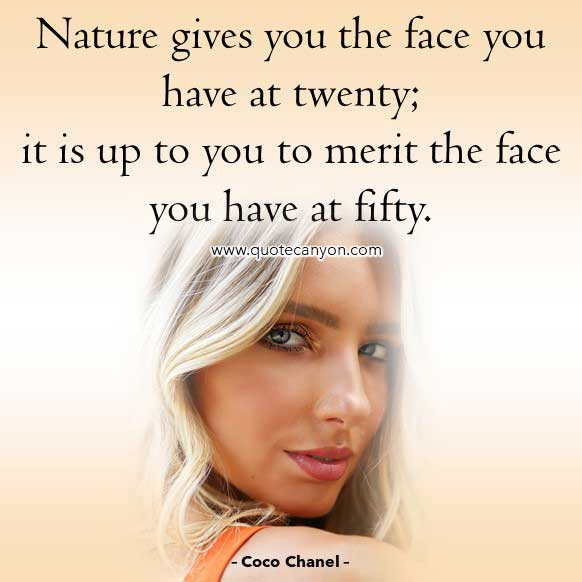 Coco Chanel Quotes on Age that says Nature gives you the face you have at twenty; it is up to you to merit the face you have at fifty