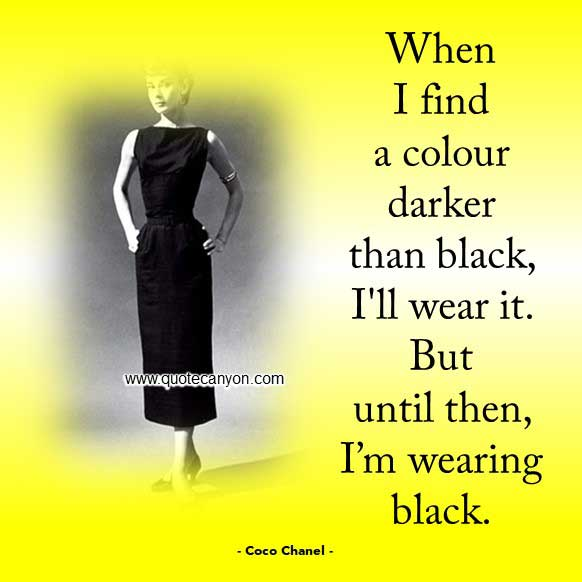 Coco Chanel Quotes on Black that says When I find a colour darker than black -I will wear it. But until then -I'm wearing black