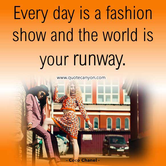 Coco Chanel Quotes on Fashion that says Every day is a fashion show and the world is your runway