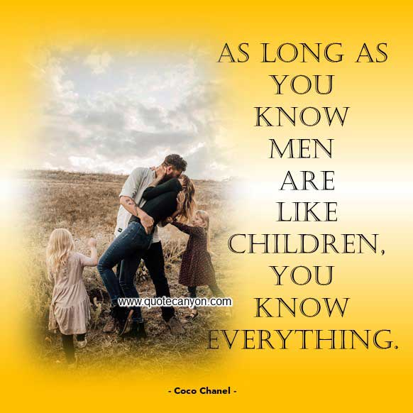 Coco Chanel Quotes on Man that says As long as you know men are like children, you know everything