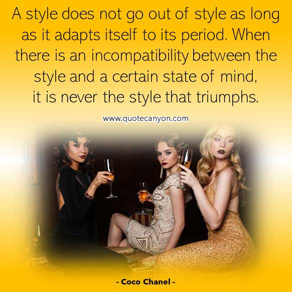 Coco Chanel Quotes on Style that says A style does not go out of style as long as it adapts itself to its period