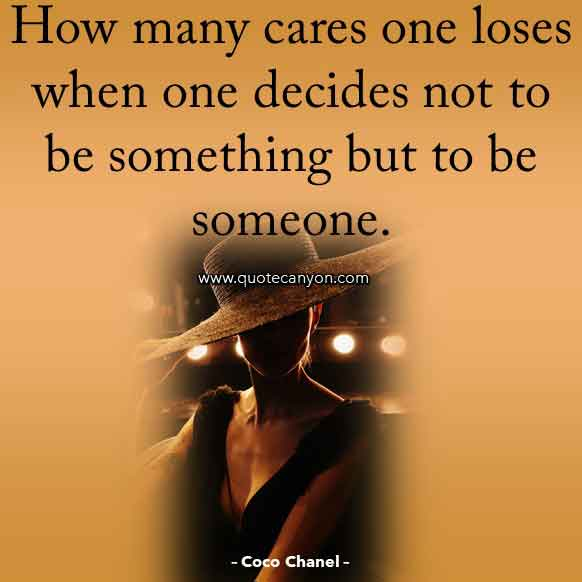 Coco Chanel Sayings that says How many cares one loses when one decides not to be something but to be someone