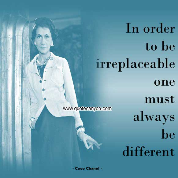 Coco Chanel best Quote that says In order to be irreplaceable, one must always be different