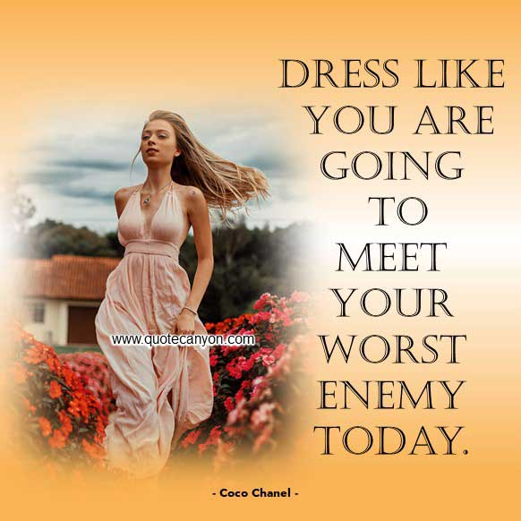 Dress Quote from Coco Chanel that says Dress like you are going to meet your worst enemy today