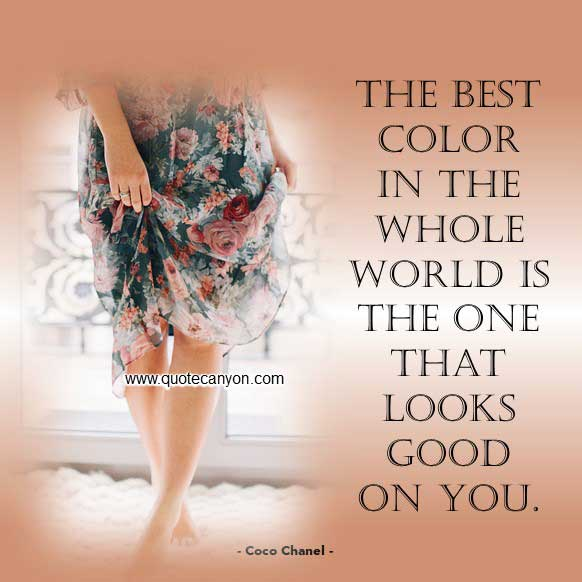 Fashion Quote by Coco Chanel that says The best color in the whole world is the one that looks good on you