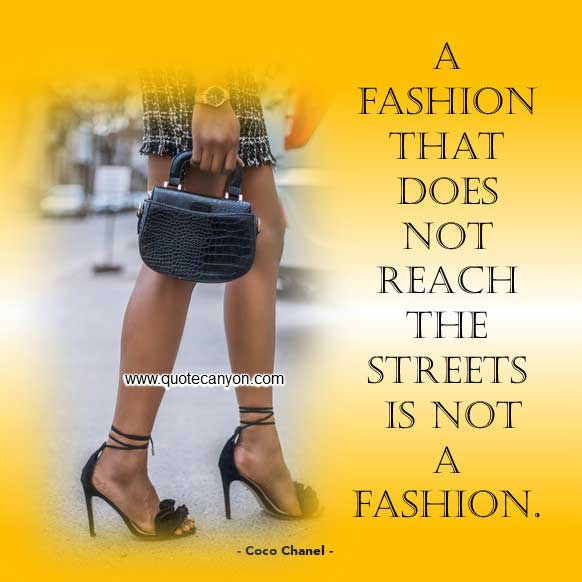 Fashion Quote from Coco Chanel that says A fashion that does not reach the streets is not a fashion