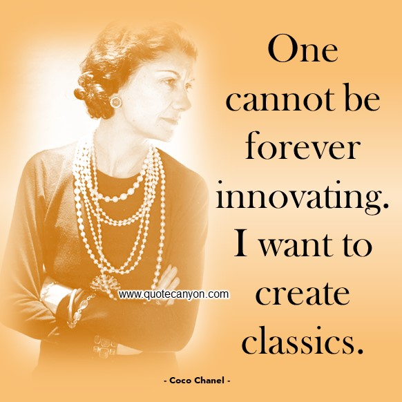 French Fashion Designer Coco Chanel Quote that says One cannot be forever innovating. I want to create classics