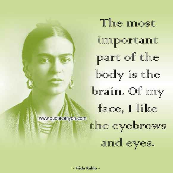 Frida Kahlo Feminist Quote that says The most important part of the body is the brain. Of my face, I like the eyebrows and eyes