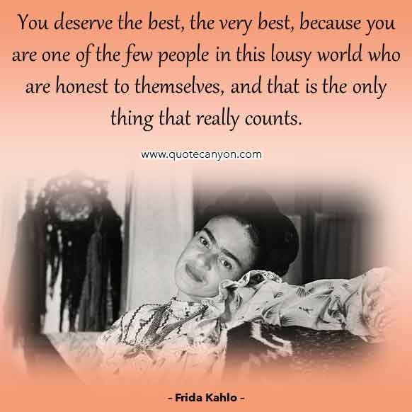 Frida Kahlo Inspirational Quote that says You deserve the best, the very best, because you are one of the few people in this lousy world who are honest to themselves