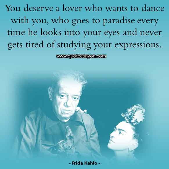 Frida Kahlo Love Quote that says You deserve a lover who wants to dance with you, who goes to paradise every time he looks into your eyes