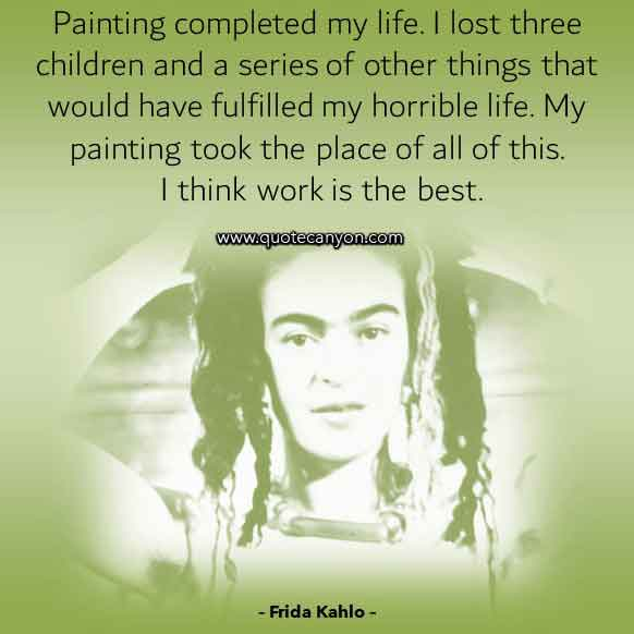 Frida Kahlo Quote About Life that says Painting completed my life