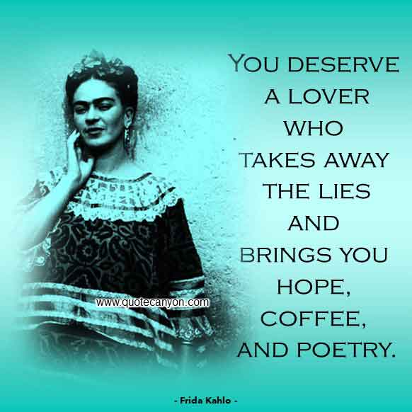 Frida Kahlo Quote About Love that says You deserve a lover who takes away the lies and brings you hope, coffee, and poetry