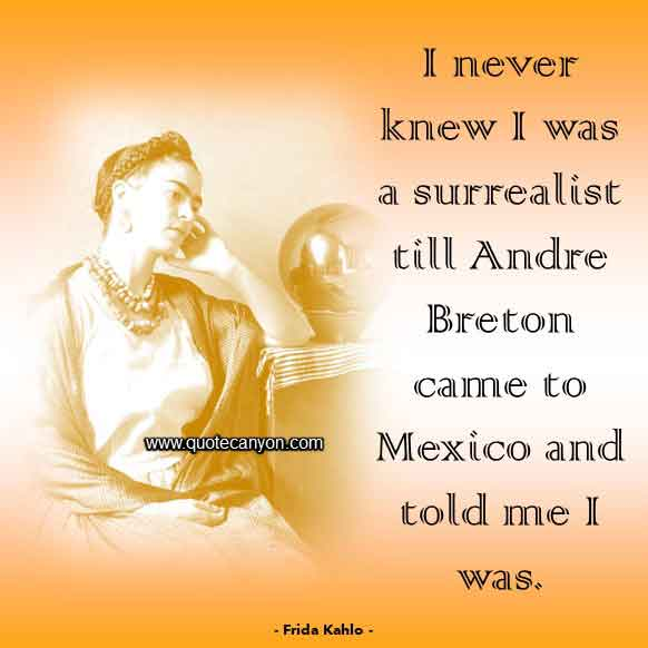 Frida Kahlo Quote About Surrealism and Mexico that says I never knew I was a surrealist till Andre Breton came to Mexico and told me I was.