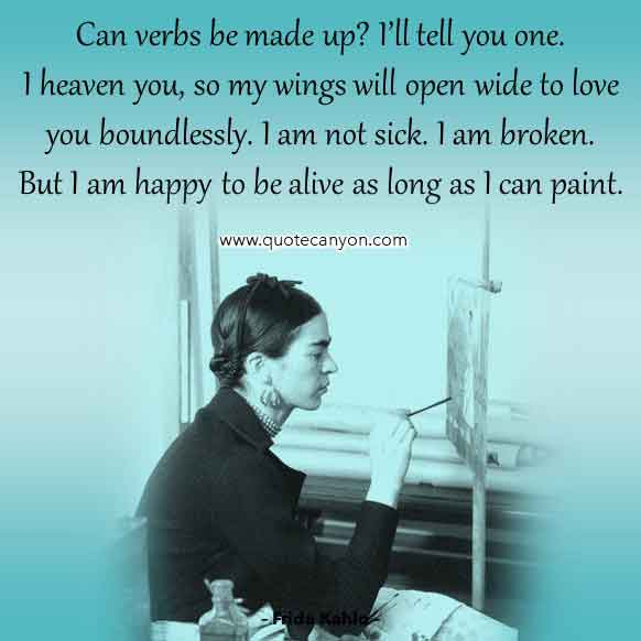 Frida Kahlo Quote About Wings that says I heaven you, so my wings will open wide to love you boundlessly. I am not sick. I am broken. But I am happy to be alive as long as I can paint