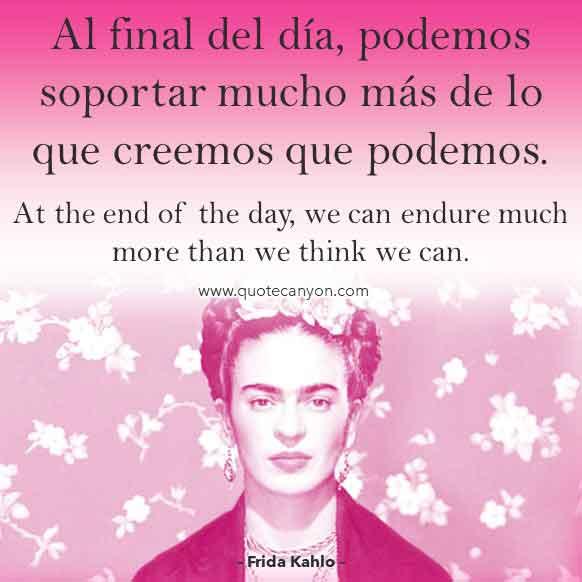 Frida Kahlo Quote in Spanish that says Al final del día, podemos soportar mucho más de lo que creemos que podemos