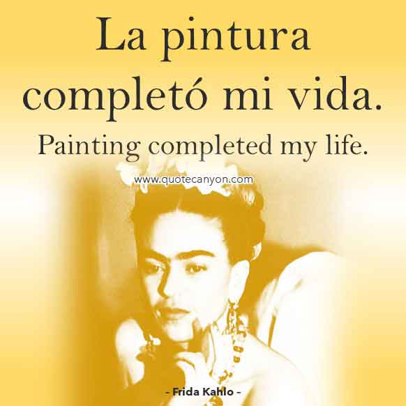 Frida Kahlo Quote in Spanish that says La pintura completó mi vida