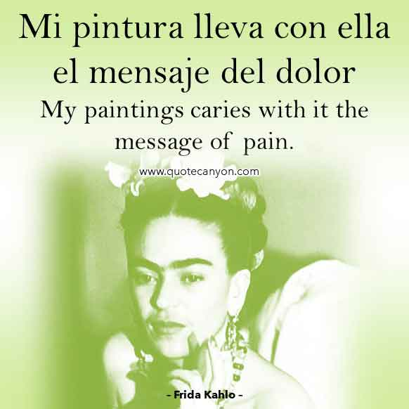 Frida Kahlo Quote in Spanish that says Mi pintura lleva con ella el mensaje del dolor