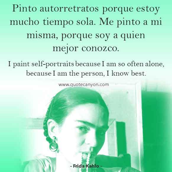 Frida Kahlo Quote in Spanish that says Pinto autorretratos porque estoy mucho tiempo sola. Me pinto a mi misma, porque soy a quien mejor conozco