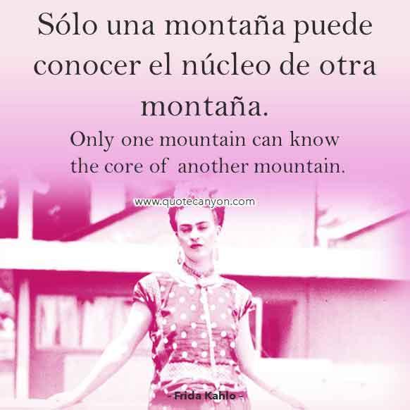 Frida Kahlo Quote in Spanish that says Sólo una montaña puede conocer el núcleo de otra montaña