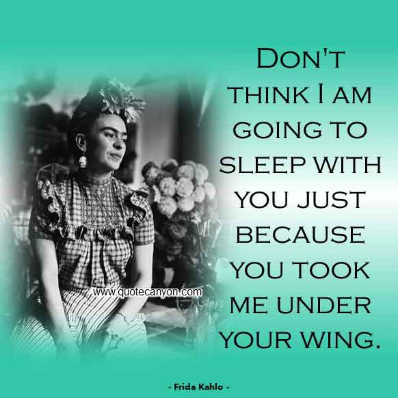 Frida Kahlo Quote on Wings that says Don't think I am going to sleep with you just because you took me under your wing