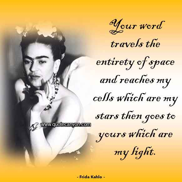 Frida Kahlo Saying that says Your word travels the entirety of space and reaches my cells which are my stars then goes to yours which are my light
