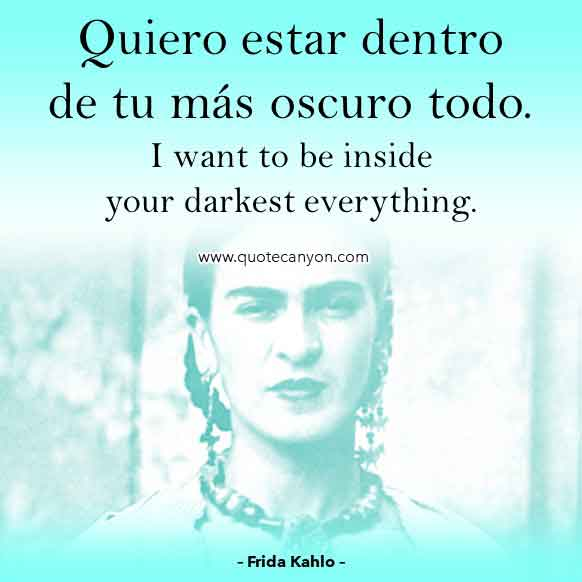 Frida Kahlo Spanish Quote that says Quiero estar dentro de tu más oscuro todo