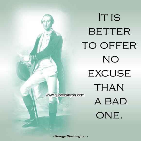 George Washington Best Quote that says It is better to offer no excuse than a bad one