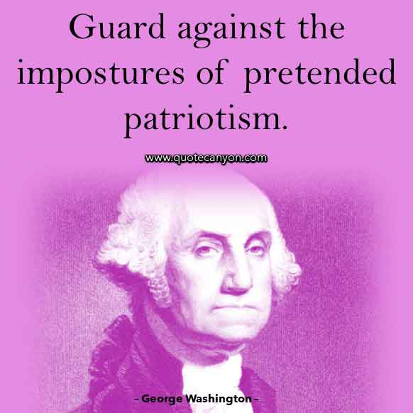 George Washington Famous Quote on Patriotism that says Guard against the impostures of pretended patriotism