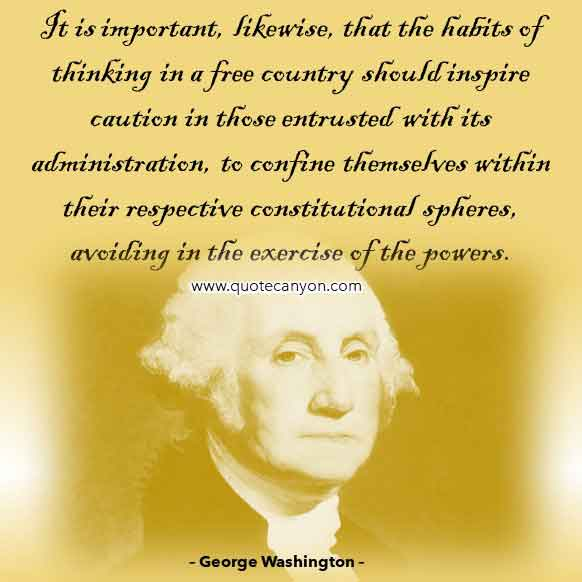 George Washington Quote Administration that says It is important, likewise, that the habits of thinking in a free country should inspire caution in those entrusted with its administration