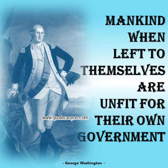 George Washington Quote on Government that says Mankind, when left to themselves, are unfit for their own government