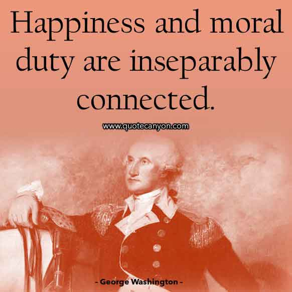 George Washington Quote on Happiness that says Happiness and moral duty are inseparably connected