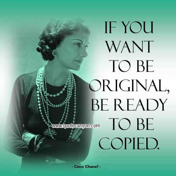 Inspirational Quote from Coco Chanel that says If you want to be original, be ready to be copied