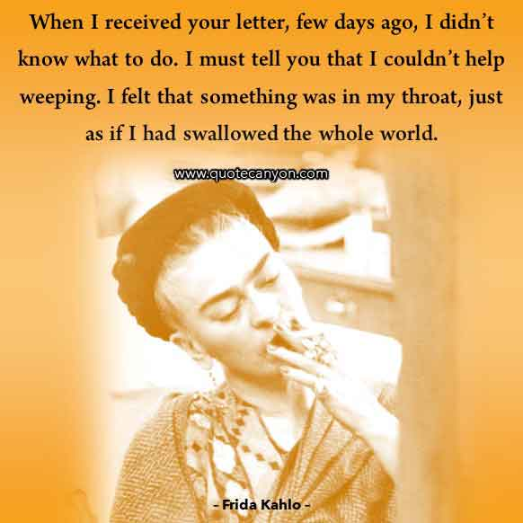 Love Quote from Frida Kahlo that says When I received your letter, few days ago, I didn't know what to do. I must tell you that I couldn't help weeping