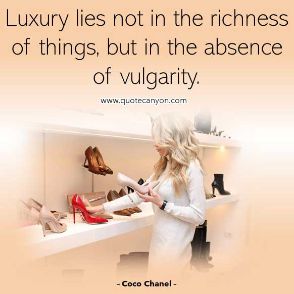Luxury Quote from Coco Chanel that says Luxury lies not in the richness of things, but in the absence of vulgarity